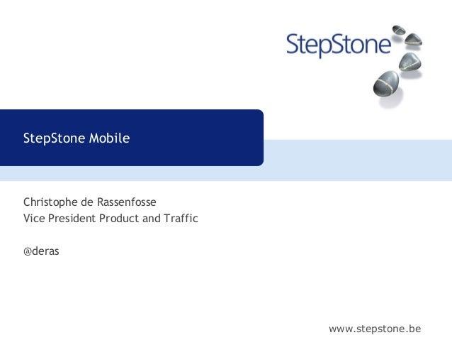 www.stepstone.beChristophe de RassenfosseVice President Product and Traffic@derasStepStone Mobile