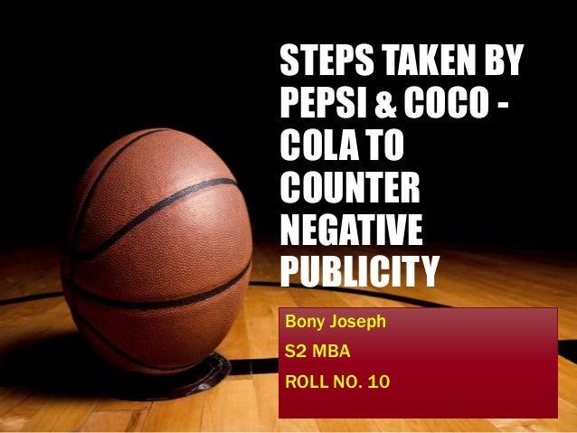 STEPS TAKEN BYPEPSI & COCO -COLA TOCOUNTERNEGATIVEPUBLICITYBony JosephS2 MBAROLL NO. 10