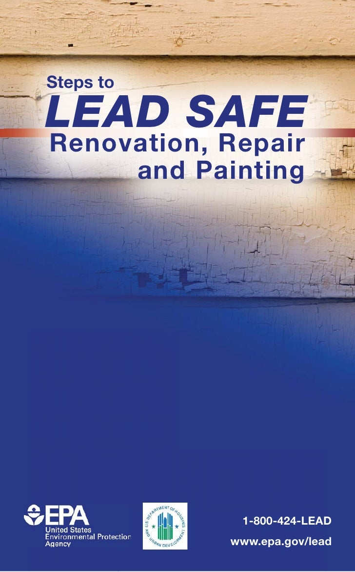 Steps to  LEAD SAFE Renovation, Repair      and Painting                  1-800-424-LEAD             www.epa.gov/lead