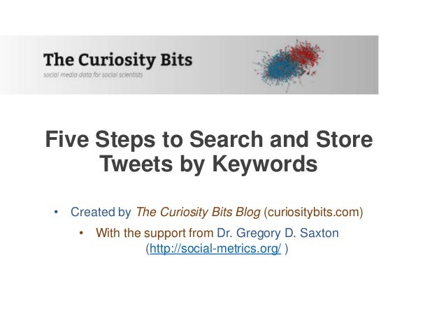 Five Steps to Search and Store Tweets by Keywords • Created by The Curiosity Bits Blog (curiositybits.com) • With the supp...