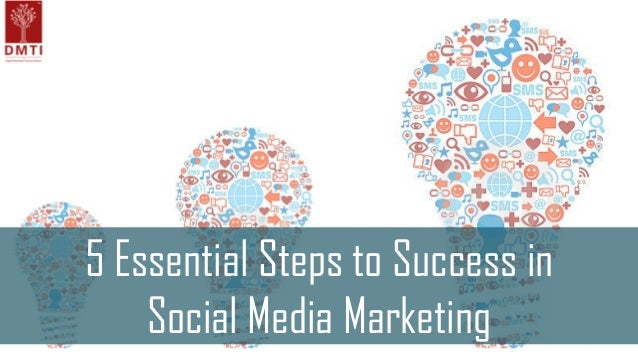 5 Essential Steps to Success in Social Media Marketing