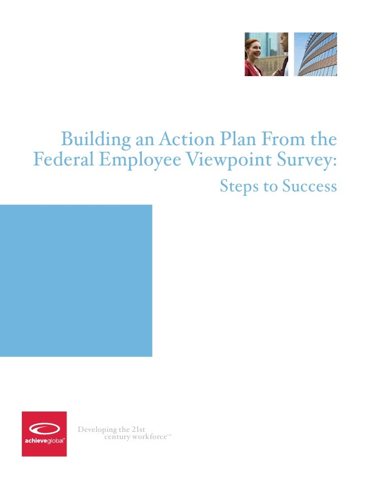 Building an Action Plan From theFederal Employee Viewpoint Survey:                                 Steps to Success     De...