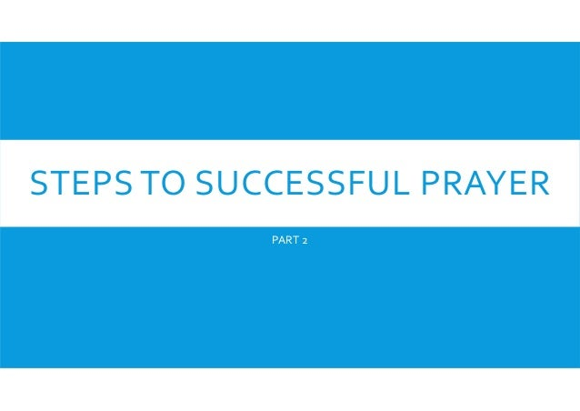 STEPS TO SUCCESSFUL PRAYER PART 2