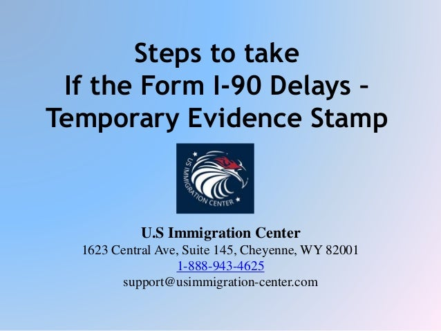 Steps to take if the form i 90 delays
