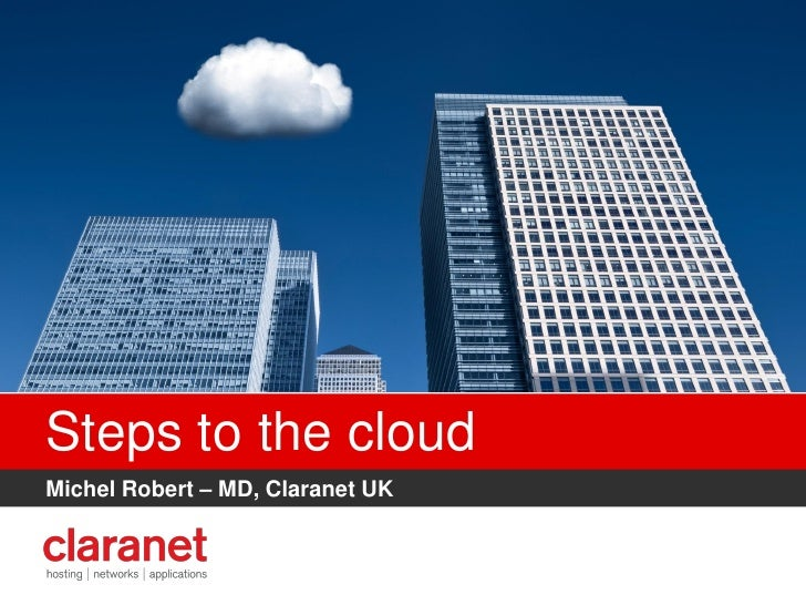 Steps to the cloudMichel Robert – MD, Claranet UK