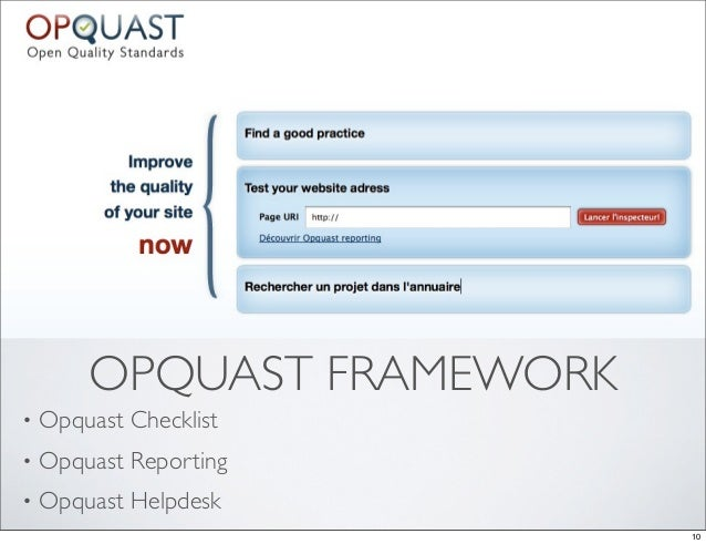 OPQUAST FRAMEWORK•   Opquast Checklist•   Opquast Reporting•   Opquast Helpdesk                            10