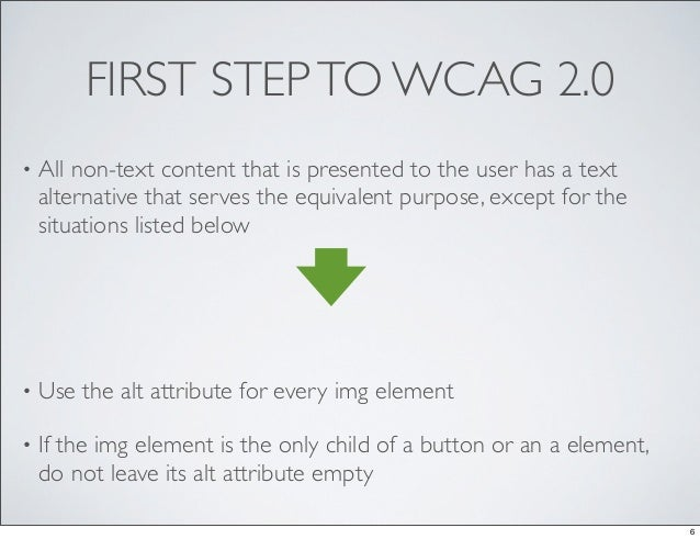 FIRST STEP TO WCAG 2.0•   All non-text content that is presented to the user has a text    alternative that serves the equ...
