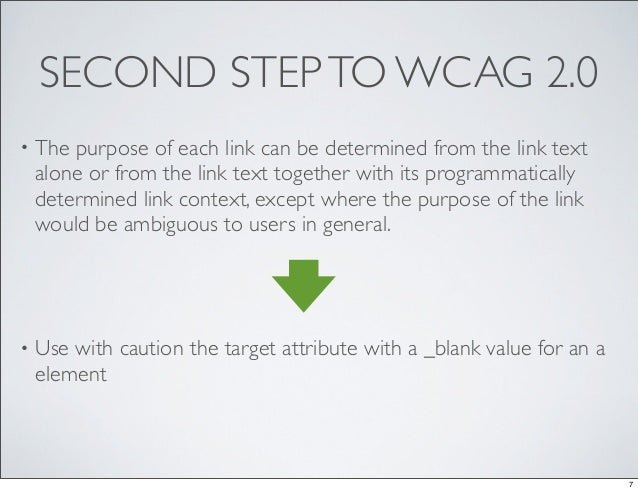 SECOND STEP TO WCAG 2.0•   The purpose of each link can be determined from the link text    alone or from the link text to...