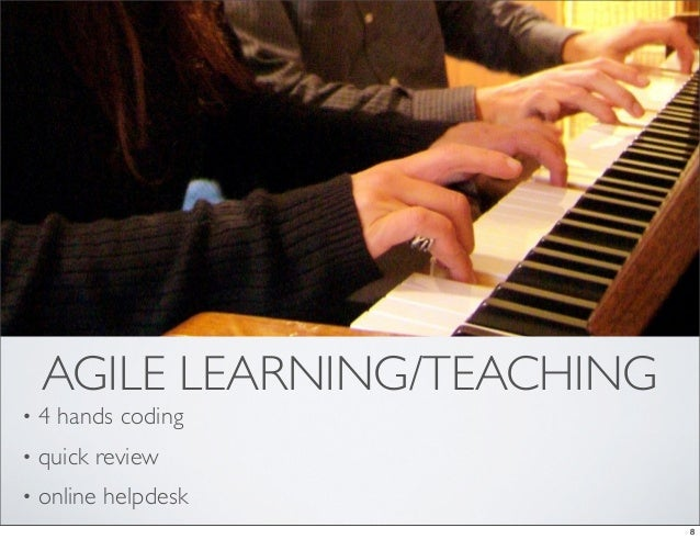 AGILE LEARNING/TEACHING•   4 hands coding•   quick review•   online helpdesk                              8