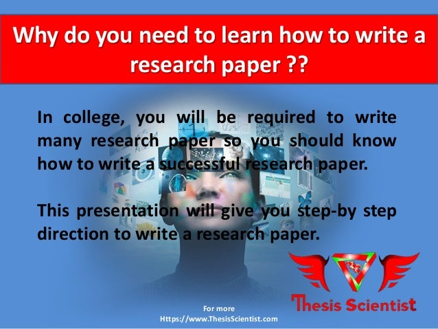 why do i need to learn to write a research paper What skills do you expect the students to learn, and how do research and then write a short paper you want to address be sure to explain why.