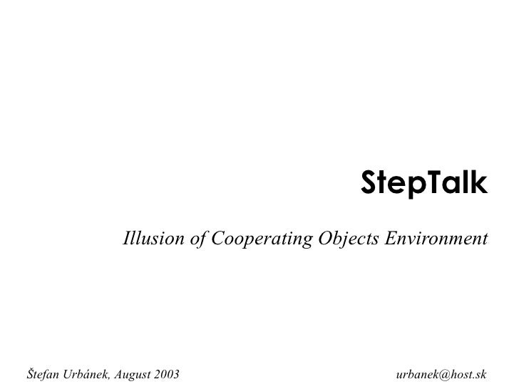 StepTalk Illusion of Cooperating Objects Environment Š tefan Urb á nek,  August   2003 [email_address]