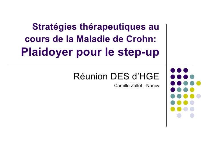 Stratégies thérapeutiques aucours de la Maladie de Crohn:Plaidoyer pour le step-up          Réunion DES d'HGE             ...
