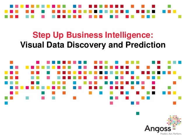 Step Up Business Intelligence:Visual Data Discovery and Prediction