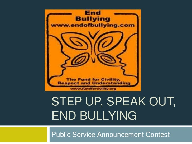 STEP UP, SPEAK OUT,END BULLYINGPublic Service Announcement Contest
