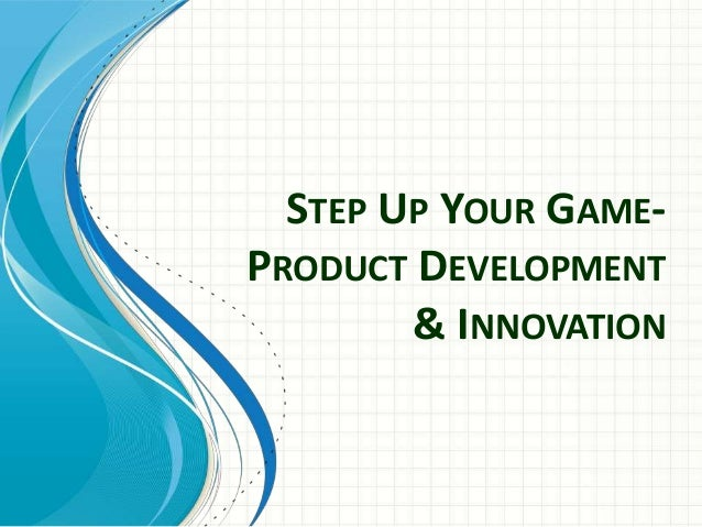 Step up your game product development innovation for Innovative product development companies