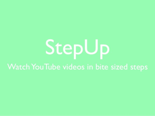 StepUp WatchYouTube videos in bite sized steps