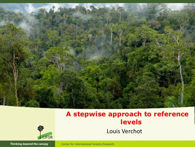 A stepwise approach to reference               levels          Louis Verchot