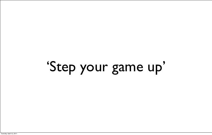 'Step your game up'Tuesday, April 12, 2011