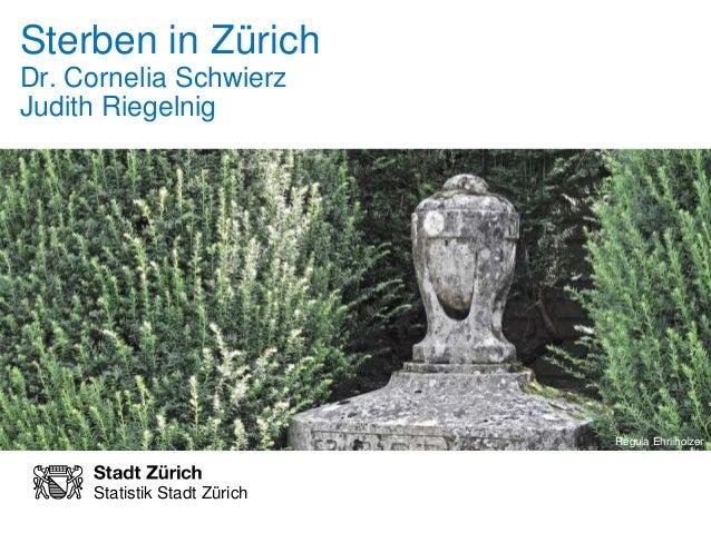 Sterben in Zürich  Dr. Cornelia Schwierz  Judith Riegelnig  Statistik Stadt Zürich  Regula Ehrliholzer