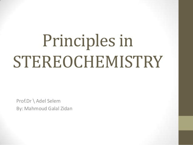 Principles in STEREOCHEMISTRY Prof.Dr  Adel Selem By: Mahmoud Galal Zidan