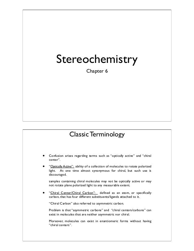 """Stereochemistry Chapter 6  Classic Terminology •  Confusion arises regarding terms such as """"optically active"""" and """"chiral ..."""