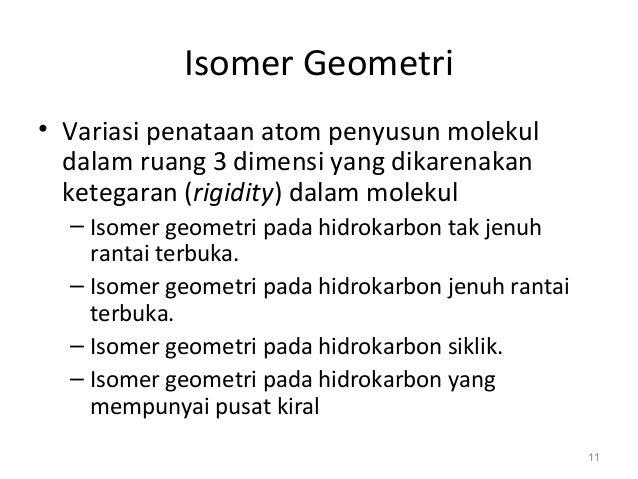 Isomer Geometri • Variasi penataan atom penyusun molekul dalam ruang 3 dimensi yang dikarenakan ketegaran (rigidity) dalam...