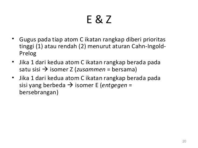 E & Z • Gugus pada tiap atom C ikatan rangkap diberi prioritas tinggi (1) atau rendah (2) menurut aturan Cahn-Ingold- Prel...