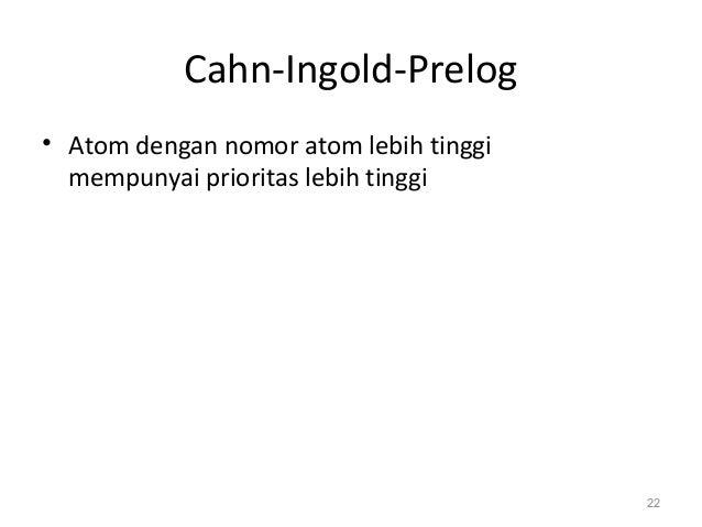Cahn-Ingold-Prelog • Atom dengan nomor atom lebih tinggi mempunyai prioritas lebih tinggi 22