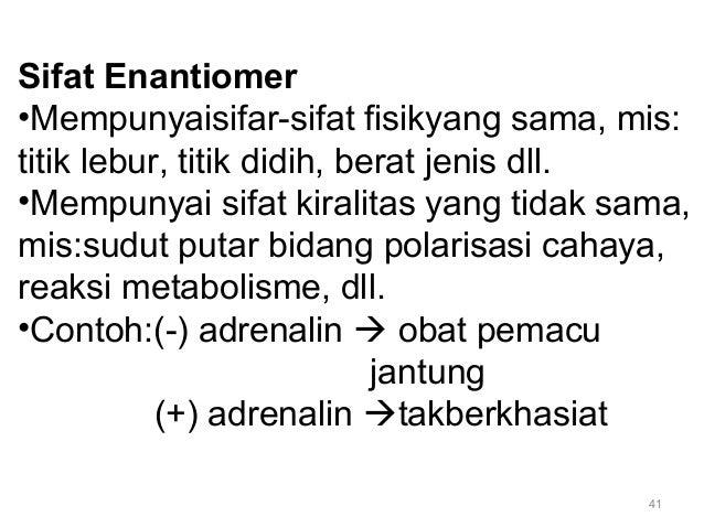 41 Sifat Enantiomer •Mempunyaisifar-sifat fisikyang sama, mis: titik lebur, titik didih, berat jenis dll. •Mempunyai sifat...