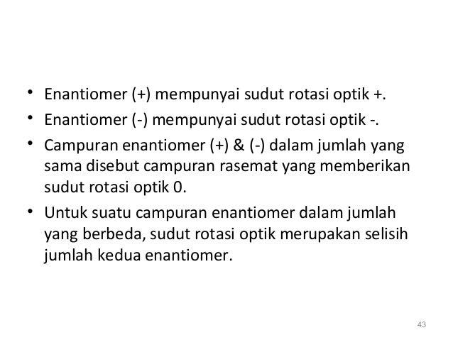 • Enantiomer (+) mempunyai sudut rotasi optik +. • Enantiomer (-) mempunyai sudut rotasi optik -. • Campuran enantiomer (+...