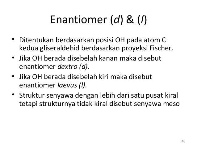 Enantiomer (d) & (l) • Ditentukan berdasarkan posisi OH pada atom C kedua gliseraldehid berdasarkan proyeksi Fischer. • Ji...