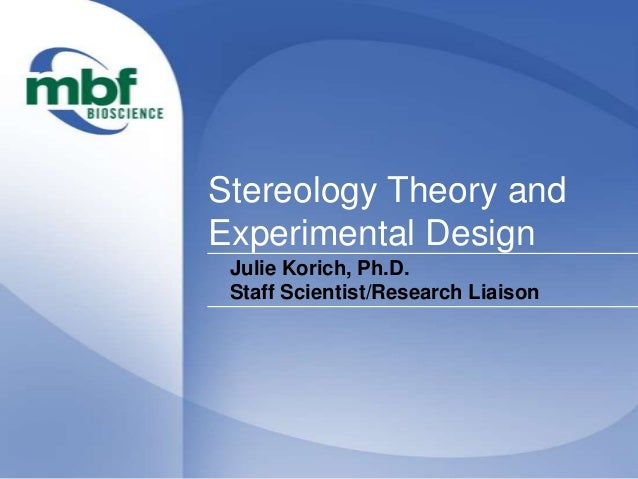 Stereology Theory andExperimental DesignJulie Korich, Ph.D.Staff Scientist/Research Liaison