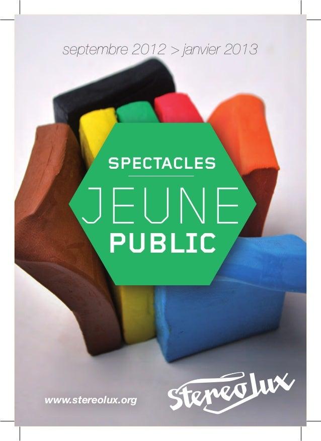 septembre 2012 > janvier 2013           SPECTACLES      JEUNE           PUBLICwww.stereolux.org
