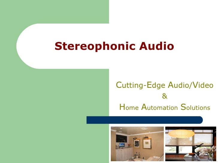 Stereophonic Audio C utting- E dge  A udio/ V ideo & H ome   A utomation   S olutions