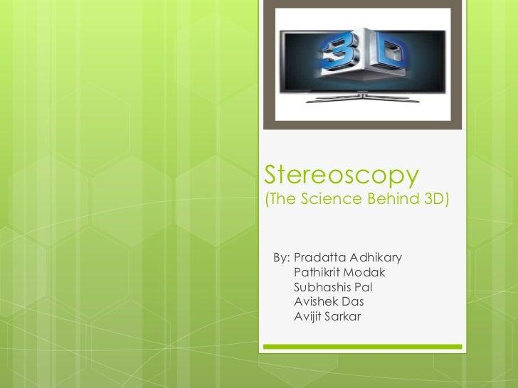 Stereoscopy(The Science Behind 3D) By: Pradatta Adhikary     Pathikrit Modak     Subhashis Pal     Avishek Das     Avijit ...