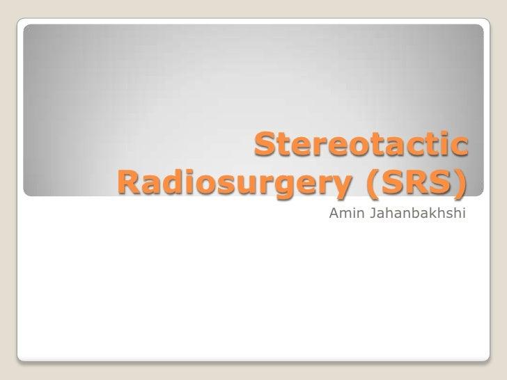 StereotacticRadiosurgery (SRS)           Amin Jahanbakhshi
