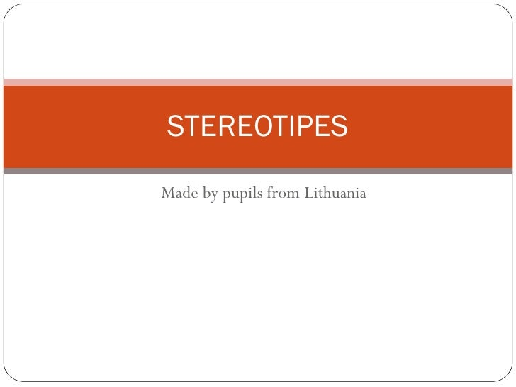 From Lithuania STEREOTIPES