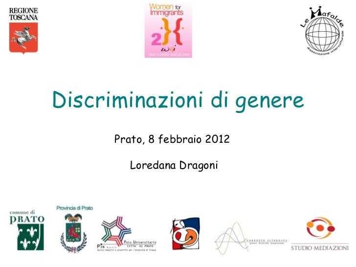 Discriminazioni di genere      Prato, 8 febbraio 2012        Loredana Dragoni