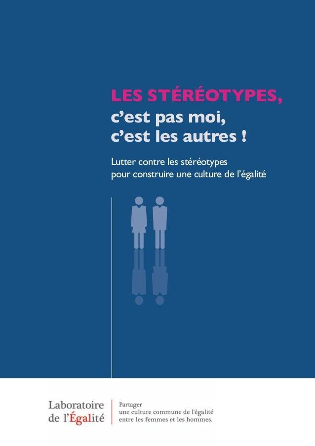Lutter contre les stéréotypes pour construire une culture de l'égalité LES STÉRÉOTYPES, c'est pas moi, c'est les autres !