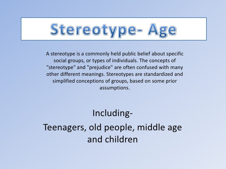 Stereotype- Age<br />A stereotype is a commonly held public belief about specific social groups, or types of individuals. ...