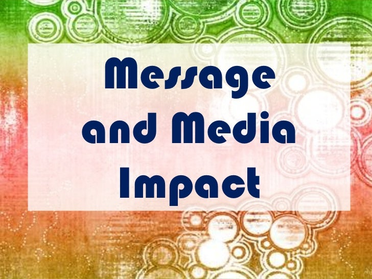 Message and Media Impact <br />