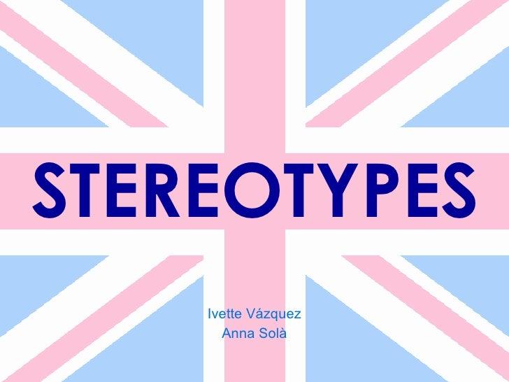STEREOTYPES Ivette Vázquez Anna Solà