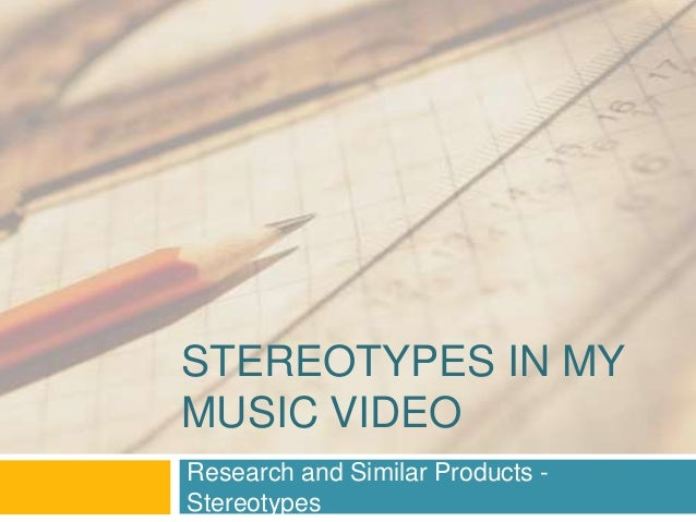 STEREOTYPES IN MY MUSIC VIDEO Research and Similar Products - Stereotypes