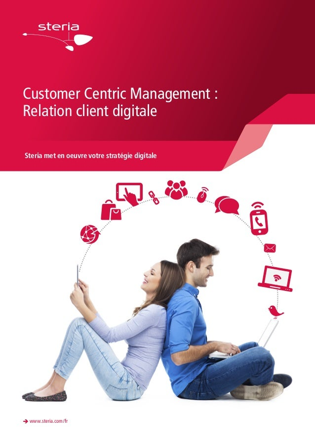 Customer Centric Management : Relation client digitale Steria met en oeuvre votre stratégie digitale è www.steria.com/fr