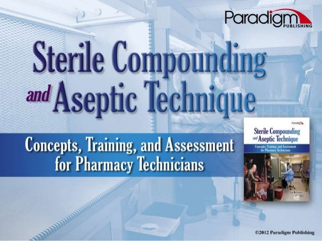 Topics2 Chapter 2 The Sterile Compounding Environment 2012 Paradigm Publishing
