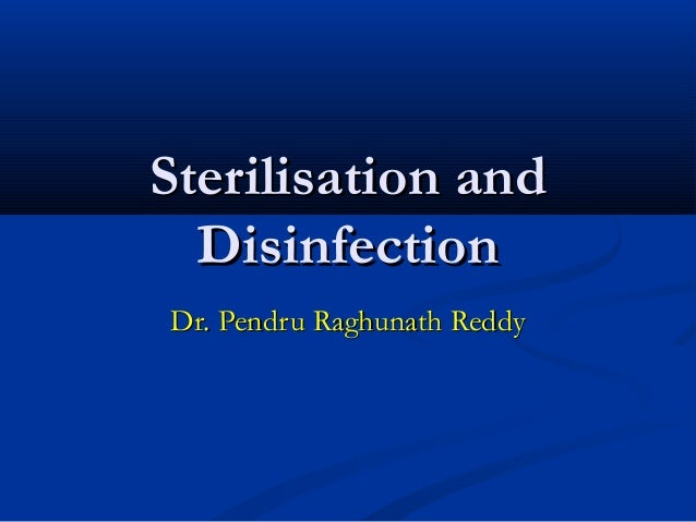 Sterilisation and Disinfection Dr. Pendru Raghunath Reddy
