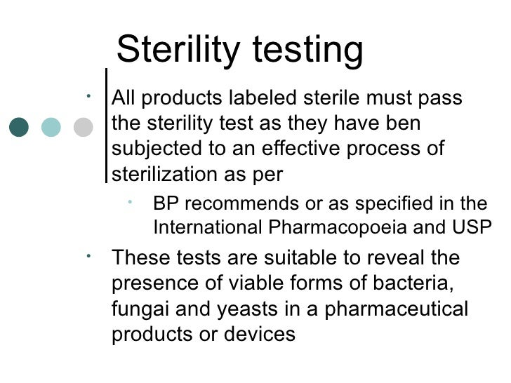 Sterility testing•   All products labeled sterile must pass    the sterility test as they have ben    subjected to an effe...