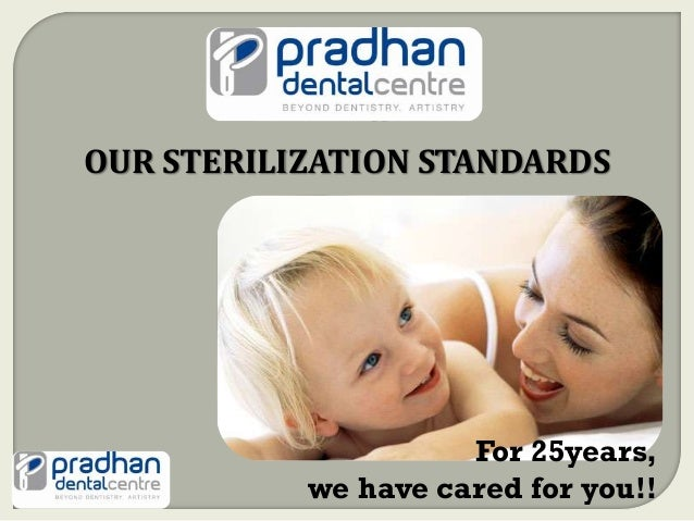 OUR STERILIZATION STANDARDS                     For 25years,           we have cared for you!!