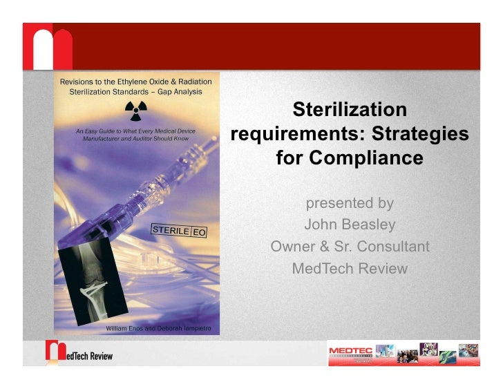 Sterilization requirements: Strategies     for Compliance         presented by        John Beasley     Owner & Sr. Consult...