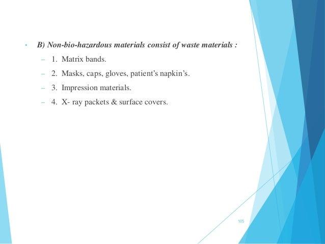 • B) Non-bio-hazardous materials consist of waste materials : – 1. Matrix bands. – 2. Masks, caps, gloves, patient's napki...